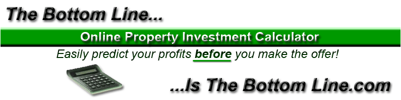 The Bottom Line Is The Bottom Line - Online Property Investment Calculator